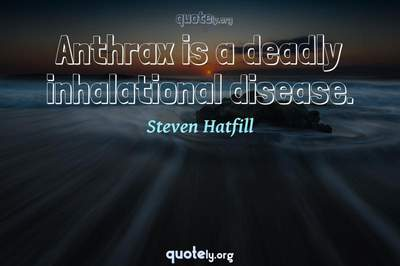 Photo Quote of Anthrax is a deadly inhalational disease.