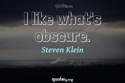 Photo Quote of I like what's obscure.