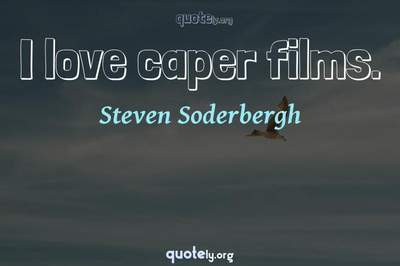 Photo Quote of I love caper films.
