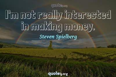Photo Quote of I'm not really interested in making money.