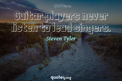 Photo Quote of Guitar players never listen to lead singers.