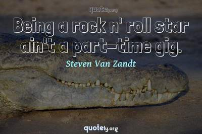 Photo Quote of Being a rock n' roll star ain't a part-time gig.