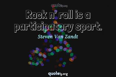 Photo Quote of Rock n' roll is a participatory sport.