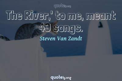 Photo Quote of The River,' to me, meant 43 songs.