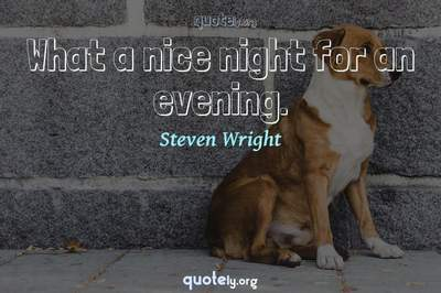 Photo Quote of What a nice night for an evening.