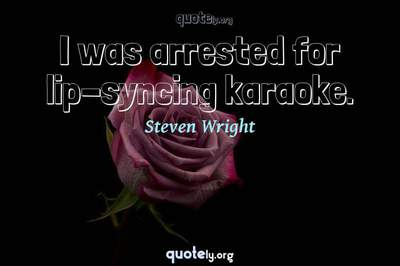 Photo Quote of I was arrested for lip-syncing karaoke.