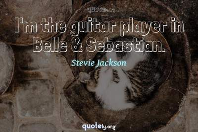 Photo Quote of I'm the guitar player in Belle & Sebastian.