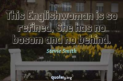 Photo Quote of This Englishwoman is so refined, She has no bosom and no behind.