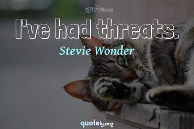 Photo Quote of I've had threats.