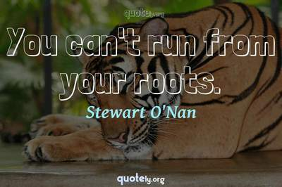Photo Quote of You can't run from your roots.