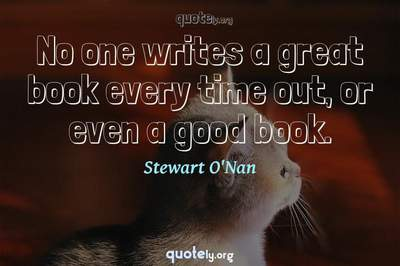 Photo Quote of No one writes a great book every time out, or even a good book.