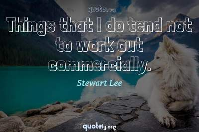 Photo Quote of Things that I do tend not to work out commercially.