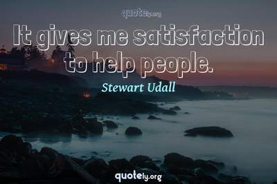 Photo Quote of It gives me satisfaction to help people.