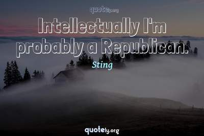 Photo Quote of Intellectually I'm probably a Republican.