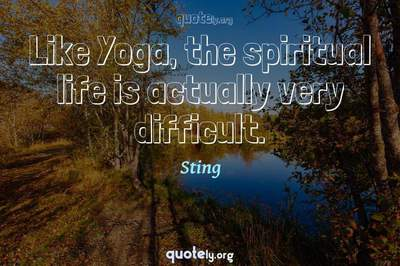 Photo Quote of Like Yoga, the spiritual life is actually very difficult.