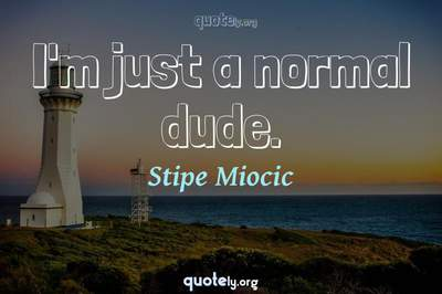 Photo Quote of I'm just a normal dude.