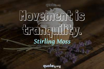 Photo Quote of Movement is tranquility.