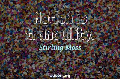 Photo Quote of Motion is tranquility.