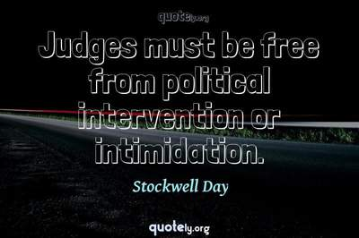 Photo Quote of Judges must be free from political intervention or intimidation.