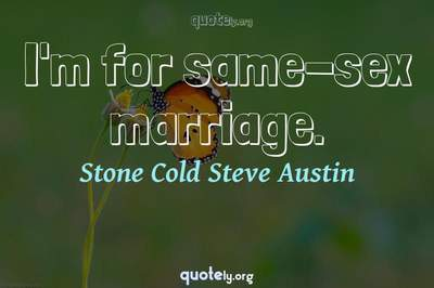Photo Quote of I'm for same-sex marriage.