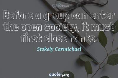 Photo Quote of Before a group can enter the open society, it must first close ranks.