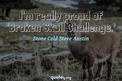 Photo Quote of I'm really proud of 'Broken Skull Challenge.'