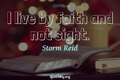 Photo Quote of I live by faith and not sight.