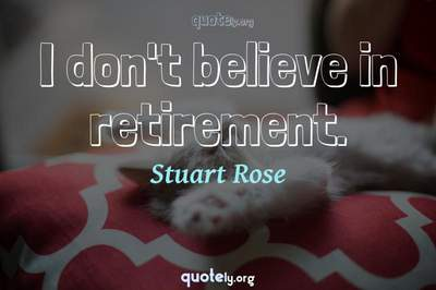 Photo Quote of I don't believe in retirement.