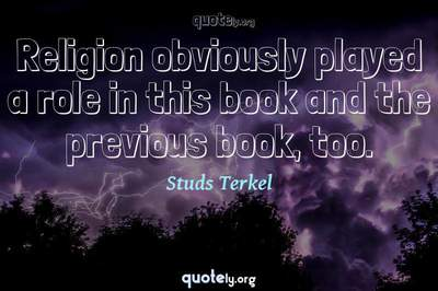 Photo Quote of Religion obviously played a role in this book and the previous book, too.