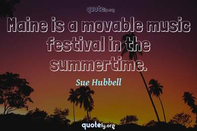 Photo Quote of Maine is a movable music festival in the summertime.
