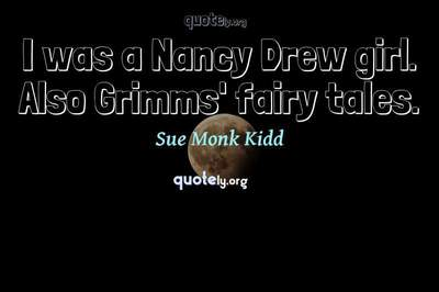 Photo Quote of I was a Nancy Drew girl. Also Grimms' fairy tales.