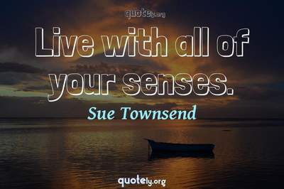Photo Quote of Live with all of your senses.