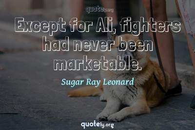 Photo Quote of Except for Ali, fighters had never been marketable.