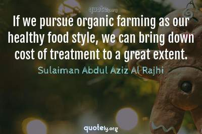 Photo Quote of If we pursue organic farming as our healthy food style, we can bring down cost of treatment to a great extent.