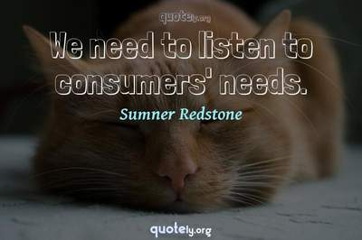 Photo Quote of We need to listen to consumers' needs.