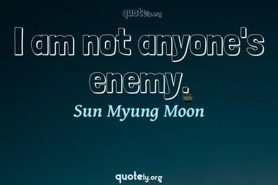 Photo Quote of I am not anyone's enemy.