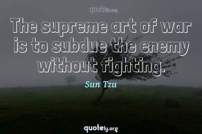 Photo Quote of The supreme art of war is to subdue the enemy without fighting.