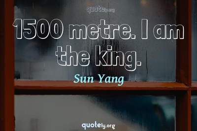 Photo Quote of 1500 metre. I am the king.