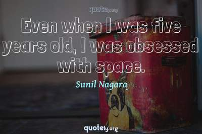 Photo Quote of Even when I was five years old, I was obsessed with space.