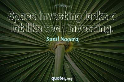 Photo Quote of Space investing looks a lot like tech investing.
