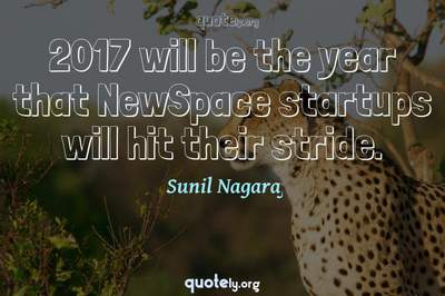 Photo Quote of 2017 will be the year that NewSpace startups will hit their stride.