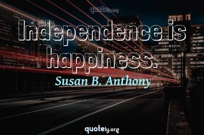 Photo Quote of Independence is happiness.