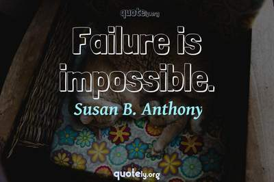 Photo Quote of Failure is impossible.