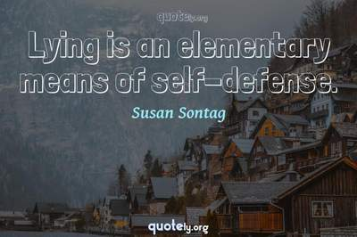 Photo Quote of Lying is an elementary means of self-defense.