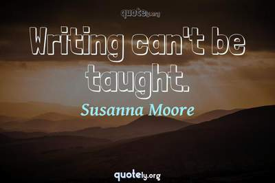 Photo Quote of Writing can't be taught.