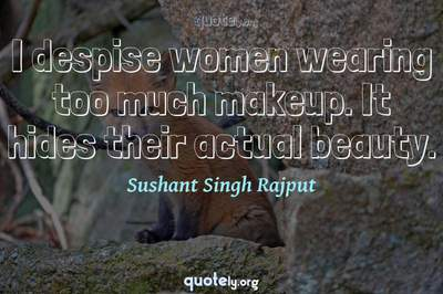 Photo Quote of I despise women wearing too much makeup. It hides their actual beauty.