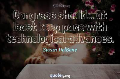 Photo Quote of Congress should... at least keep pace with technological advances.