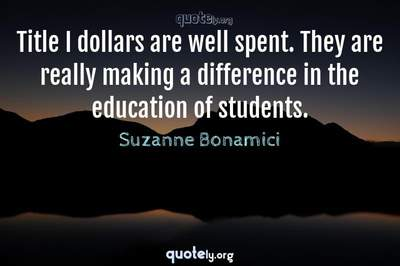 Photo Quote of Title I dollars are well spent. They are really making a difference in the education of students.