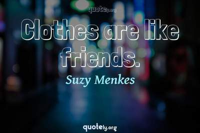 Photo Quote of Clothes are like friends.