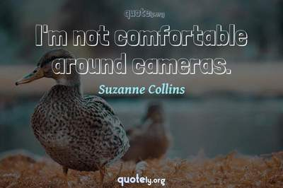 Photo Quote of I'm not comfortable around cameras.